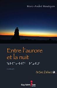 Entre l'aurore et la nuit par Marc-André Moutquin