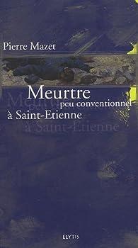 Meurtre peu conventionnel à Saint-Etienne par Pierre Mazet