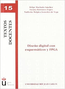 Book Diseño Digital Con Esquemáticos Y FPGA (Spanish Edition) by Felipe Machado Sánchez (2009-05-26)