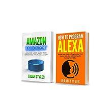 Alexa App: 2 Manuscripts—Amazon Echo Dot: Programming Your Alexa App and How to Program Alexa