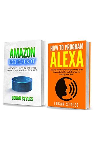 Alexa App: 2 Manuscripts-Amazon Echo Dot: Programming Your Alexa App and How to Program Alexa (Best Traffic Report App)