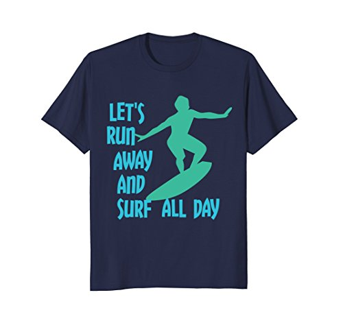 Let's Run Away And Surf All Day Surfer Guy T-Shirt