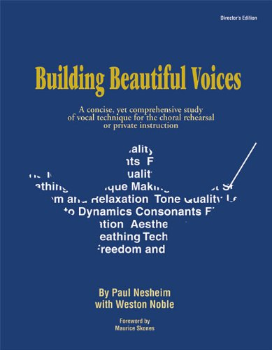 Building Beautiful Voices - Director's Edition: A Concise, Yet Comprehensive Study of Vocal Technique for the Choral Reh