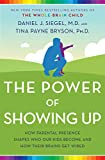 img - for The Power of Showing Up: How Parental Presence Shapes Who Our Kids Become and How Their Brains Get Wired book / textbook / text book