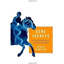 Gene Jockeys: Life Science and the Rise of Biotech Enterprise