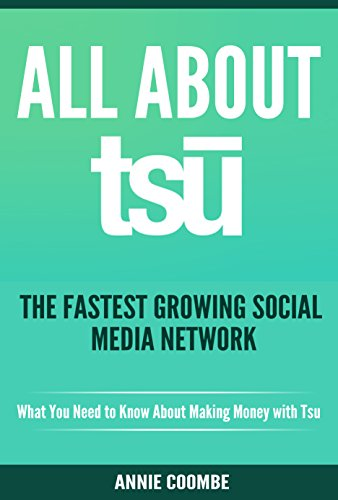 All About Tsu - The Fastest Growing Social Network: What You Need to Know About Making Money With Tsu