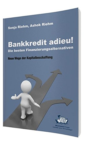 Bankkredit adieu! Die besten Finanzierungsalternativen: Neue Wege der Kapitalbeschaffung