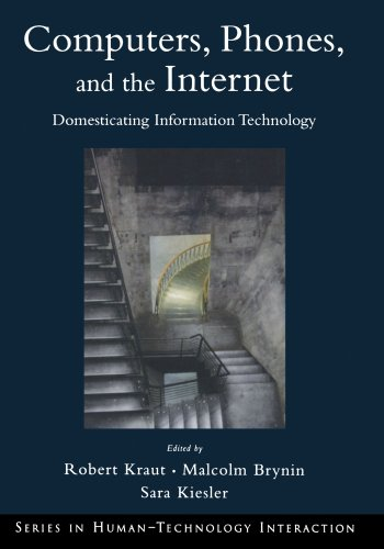 Computers, Phones, and the Internet: Domesticating Information Technology (Human Technology Interaction Series)