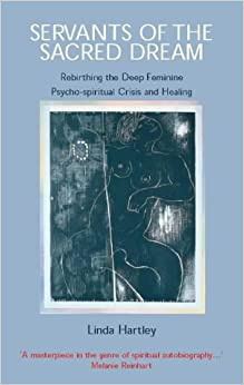 Book Servants of the Sacred Dream: Re-birthing the Deep Feminine - Psychospiritual Crisis and Healing