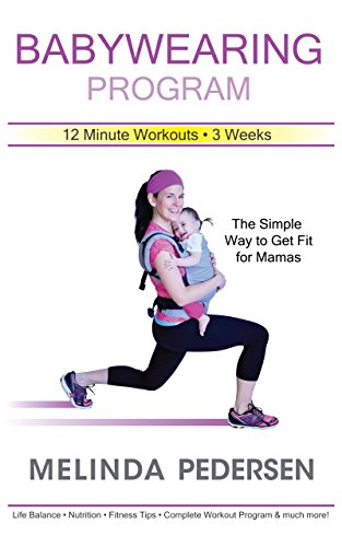 Babywearing Program: 12 Minute Workouts • 3 Weeks (The Simple Way to Get Fit for Mamas)