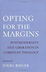 Opting for the Margins: Postmodernity and Liberation in Christian Theology (AAR Reflection and Theory in the Study of Religion)
