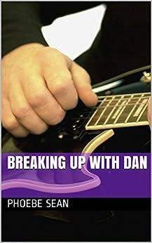 Breaking Up With Dan by [Sean, Phoebe]