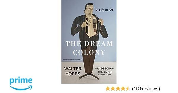 The Dream Colony A Life In Art Walter Hopps Deborah Treisman