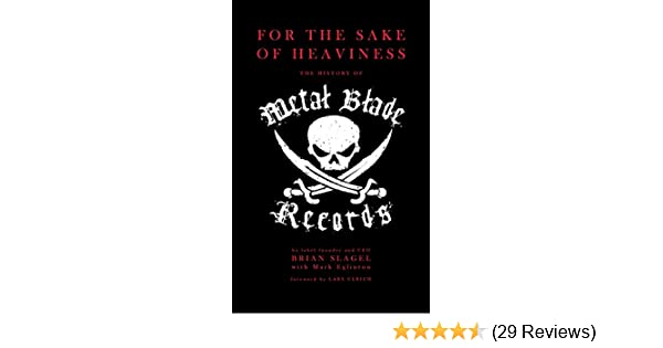 For the sake of heaviness the history of metal blade records for the sake of heaviness the history of metal blade records kindle edition by brian slagel mark eglinton lars ulrich arts photography kindle ebooks fandeluxe Image collections