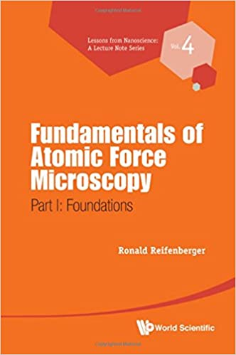 Download Fundamentals of Atomic Force Microscopy: Part I: Foundations (Lessons from Nanoscience: A Lecture Notes) PDF