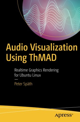 Audio Visualization Using ThMAD: Realtime Graphics Rendering for Ubuntu Linux by Apress