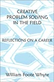 Creative Problem Solving in the Field, William F. Whyte, 0761989218