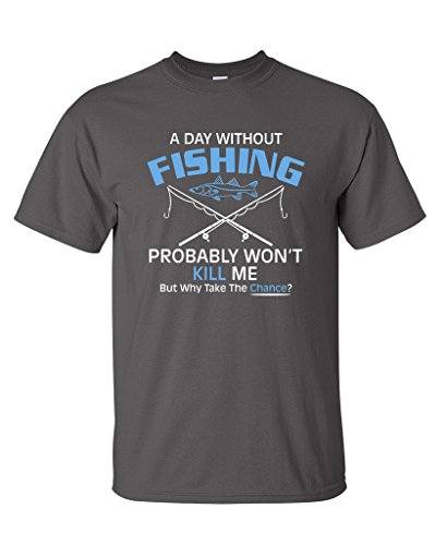 Funny Fishing Shirt (Feelin Good Tees A Day Without Fishing Probably Won't Kill Me Funny T-Shirt L Charcoal)