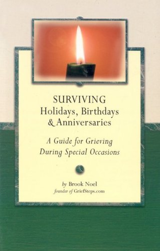 Surviving Holidays, Birthdays, and Anniversaries: A Guide for Grieving During Special Occasions (Grief Steps Guide)