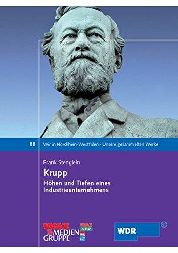 Krupp: Höhen und Tiefen eines Industrieunternehmens (Wir in Nordrhein-Westfalen - Unsere gesammelten Werke)
