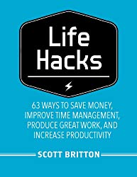 Lifehacks: 63 Ways to Save Money, Improve Time Management, Produce Great Work, and Increase Productivity (Guides for Lifehackers and Productivity Enthusiasts Book 1)