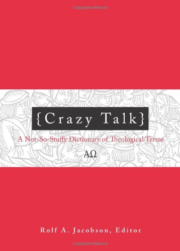Crazy Talk  A Not So Stuffy Dictionary Of Theological Terms