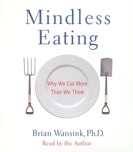 Mindless Eating: Why We Eat More Than We Think by Random House Audio