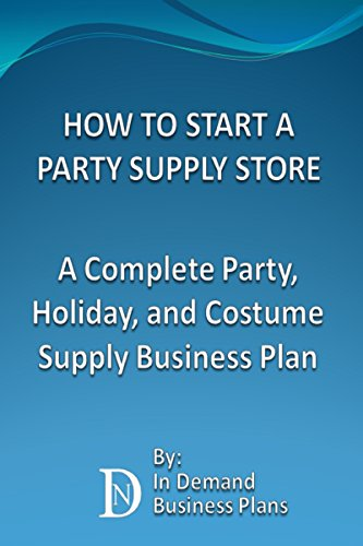 (How To Start A Party Supply Store: A Complete Party, Holiday, and Costume Supply Business)