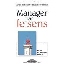 MANAGER PAR LE SENS : CLÉS DE L'IMPLICATION AU    TRAVAIL (LES)