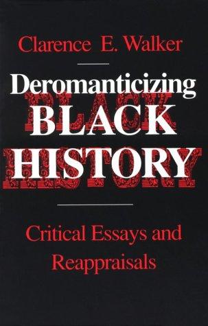 Books : Deromanticizing Black History: Critical Essays Reappraisals