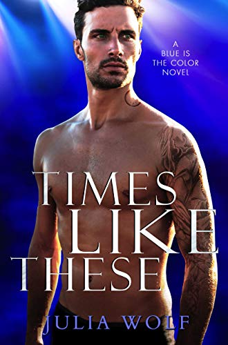 Blue Star Series - Times Like These: A Rock Star Romance (Blue is the Color Book 1)