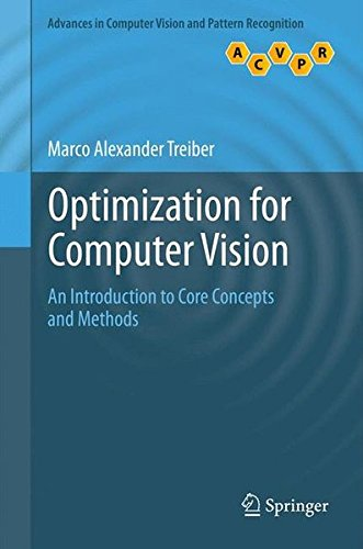 Optimization for Computer Vision: An Introduction to Core Concepts and Methods (Advances in Computer Vision and Pattern Recognition)