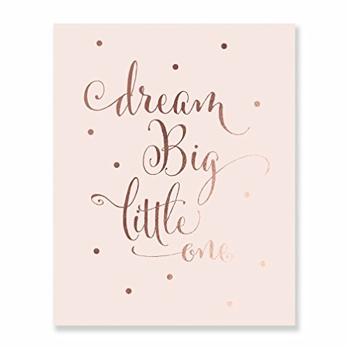 Dream Big Little One Rose Gold Foil Art Print Baby Nursery Inspirational Modern Wall Pink Poster Decor 8 inches x 10 inches A10