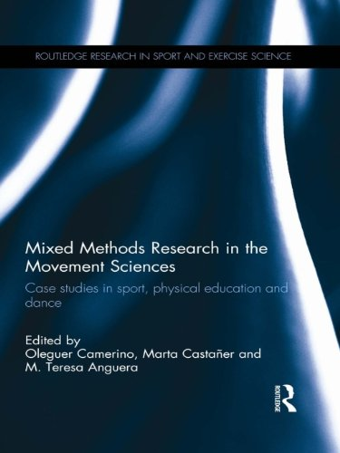 Mixed Methods Research in the Movement Sciences: Case Studies in Sport, Physical Education and Dance (Routledge Research in Sport and Exercise Science Book 5)