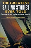 img - for The Greatest Sailing Stories Ever Told [GREATEST SAILING STORIES E] book / textbook / text book