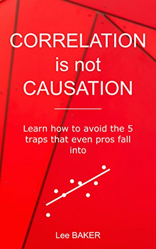Correlation Is Not Causation: Learn How to Avoid the 5 Traps That Even Pros Fall Into (Bite-Size Stats Book 3) (English Edition)