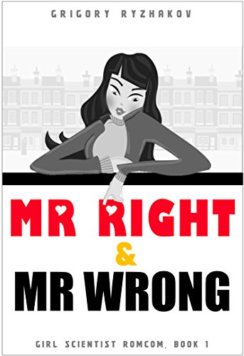 Mr Right and Mr Wrong: British chick lit (Girl Scientist Romcom Book 1) (Finding My Prince Charming)