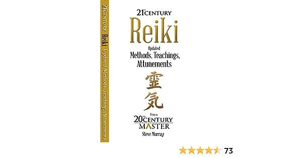 Reiki 21st Century Updated Methods Teachings Attunements From A 20th Century Master Steve Murray Steve Murray 9780990446897 Amazon Com Books