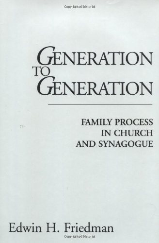Generation to Generation: Family Process in Church and Synagogue [Hardcover] [1985] (Author) Edwin H. Friedman