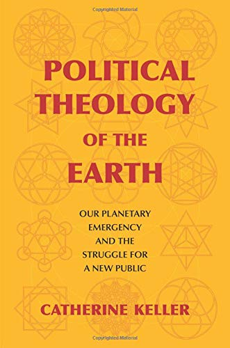 Political Theology of the Earth: Our Planetary Emergency and the Struggle for a New Public (Insurrections: Critical Studies in Religion, Politics, and Culture)