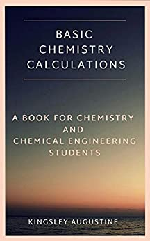 Basic Chemistry Calculations: A book for Chemistry and Chemical Engineering Students by [Augustine, Kingsley]