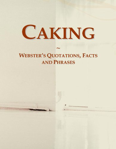 Caking: Webster's Quotations, Facts and Phrases (Caking)