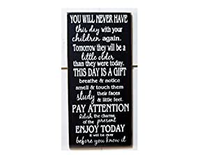 Wood Plaque You will never have this day with your children again  wood  sign 12x24