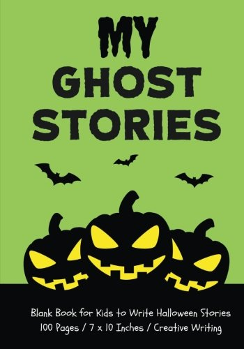 My Ghost Stories: Blank Book for Kids to Write Halloween Stories, Zombie Green (Halloween (Halloween Stories To Write)