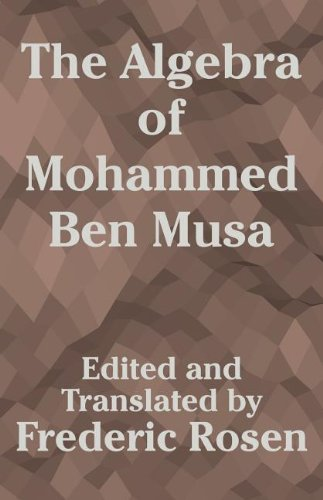 Algebra of Mohammed Ben Musa, The (English and Arabic Edition)