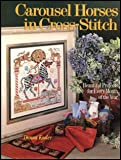 img - for Carousel Horses in Cross-Stitch: Beautiful Projects for Every Month of the Year book / textbook / text book