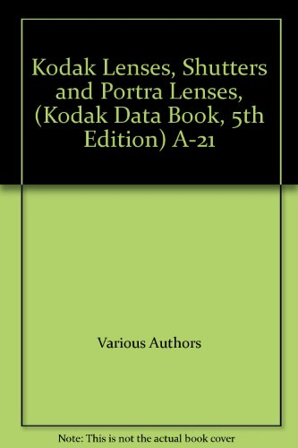 Kodak Lenses, Shutters and Portra Lenses, (Kodak Data Book, 5th Edition) (Eastman Kodak Company Lens)