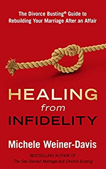 Healing from Infidelity: The Divorce Busting® Guide to Rebuilding Your Marriage After an Affair by [Weiner-Davis, Michele]