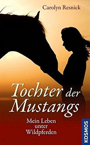 Tochter der Mustangs: Mein Leben unter Wildpferden