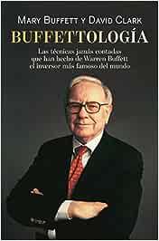 Buffettología: Las técnicas jamás contadas que han hecho de Warren Buffett el inversor más famoso del mundo (Sin colección)